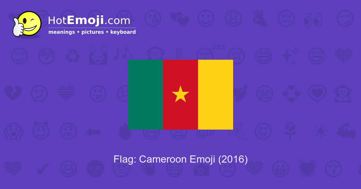 🇨🇲 Flag: Cameroon Emoji Meaning with Pictures: from A to Z