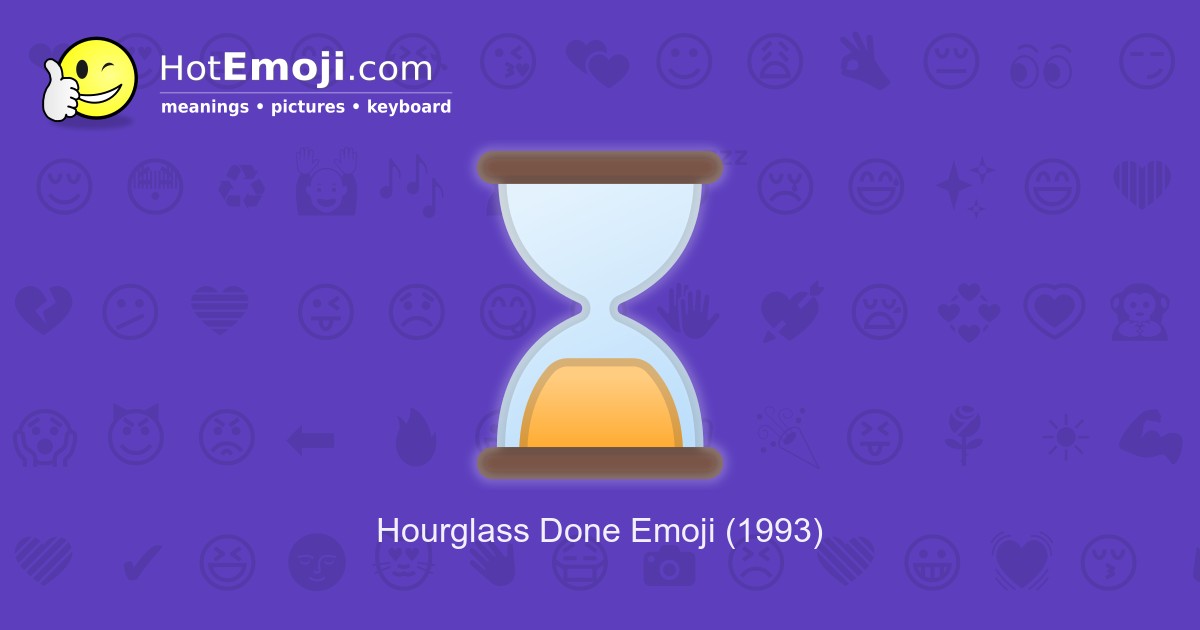 ⌛ Hourglass Done Emoji Meaning with Pictures: from A to Z