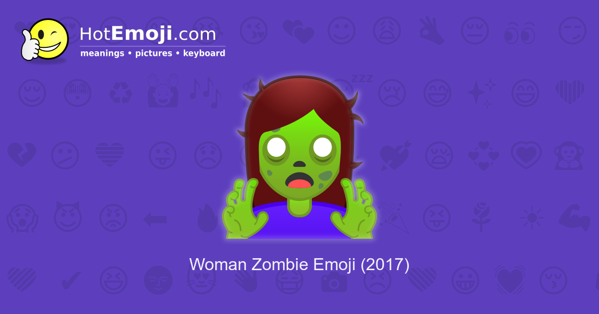 🧟 ♀️ Woman Zombie Emoji Meaning with Pictures: from A to Z