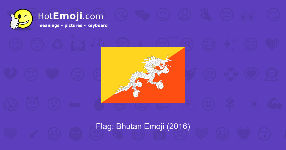 🇧🇹 Flag: Bhutan Emoji Meaning with Pictures: from A to Z