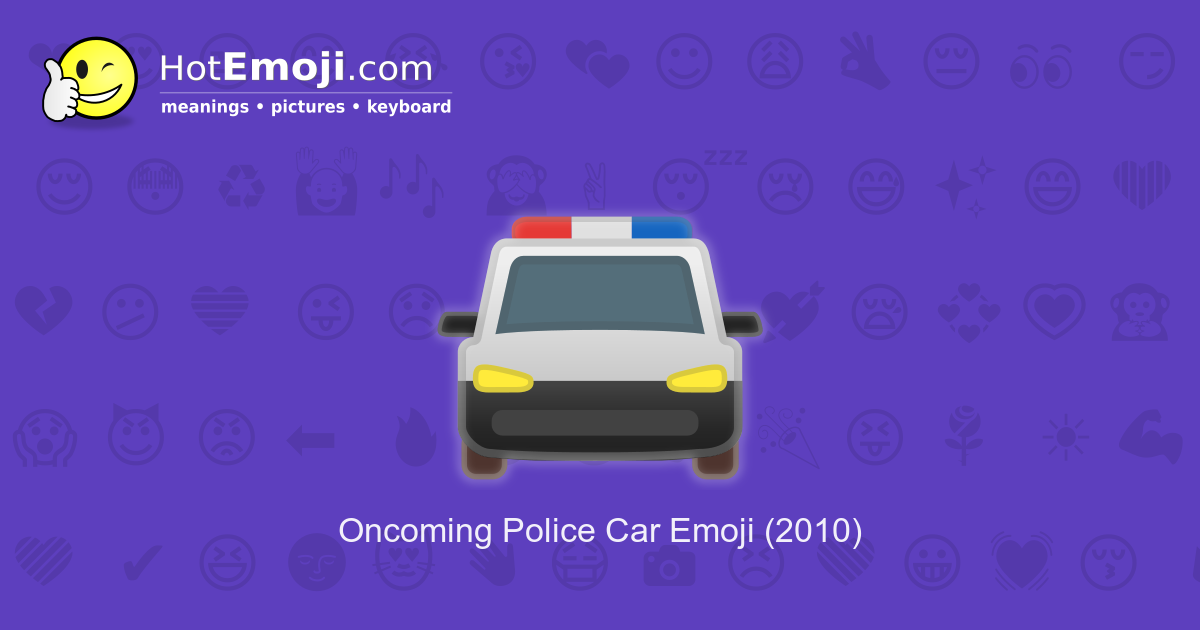 Oncoming Police Car Emoji Meaning With Pictures From A To Z