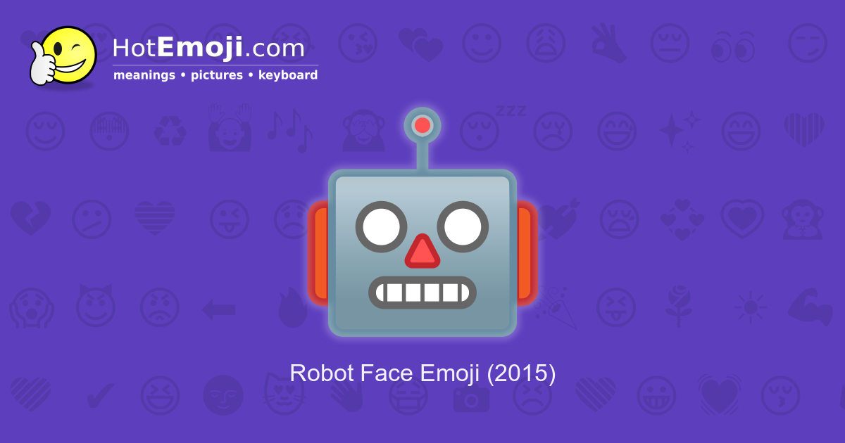Robot Face Emoji Meaning with Pictures: from A to Z