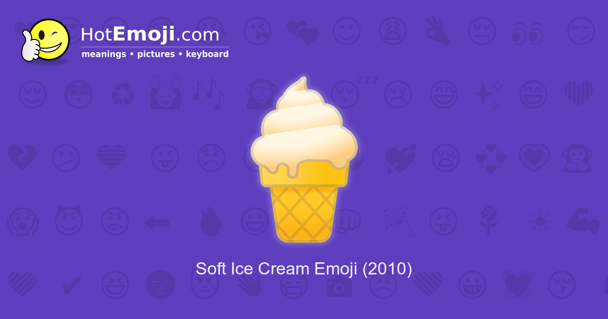 Soft Ice Cream Emoji Meaning With Pictures From A To Z