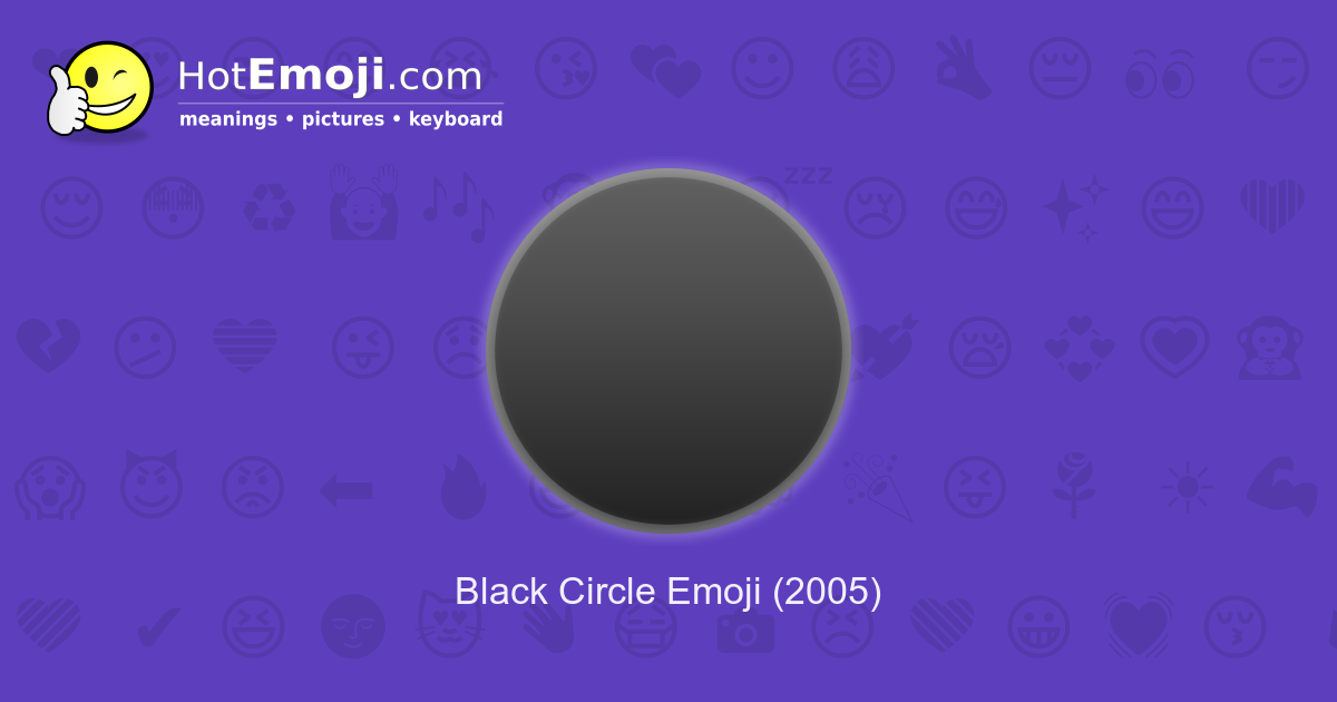 ⚫ Black Circle Emoji Meaning with Pictures: from A to Z